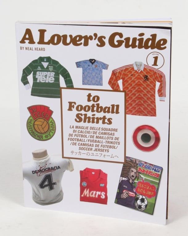 A Lovers Guide To Football Shirts By Neil Heard
